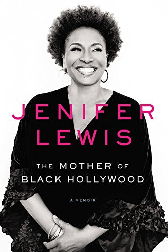 The Mother of Black Hollywood: A Memoir by Jenifer Lewis
