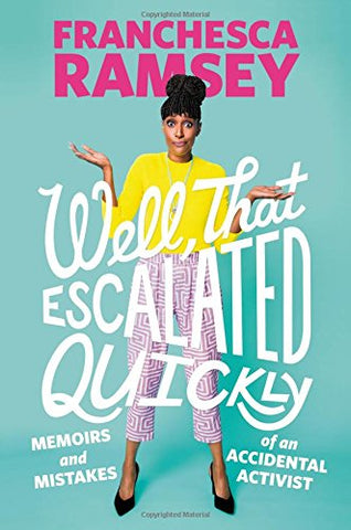 Well, That Escalated Quickly: Memoirs and Mistakes of an Accidental Activist by Franchesca Ramsey