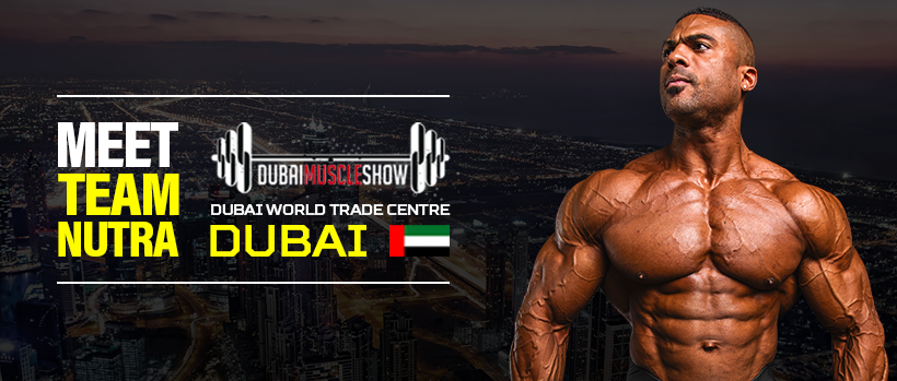 Meet Team Nutra at the Dubai Muscle Show - 8th & 9th of December
