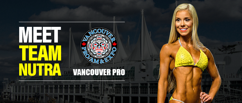 MEET TEAM NUTRA this Saturday and Sunday at the 2017 VANCOUVER PRO