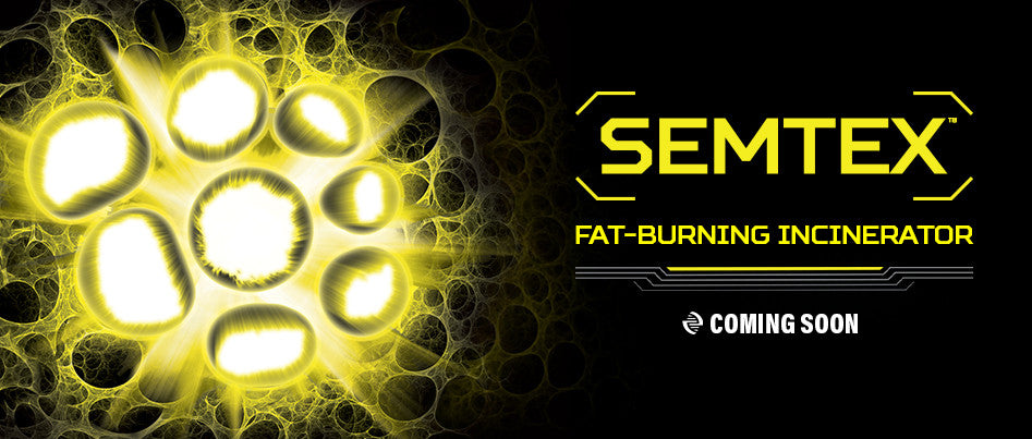 Semtex Fat-Burning Incinerator - Coming soon