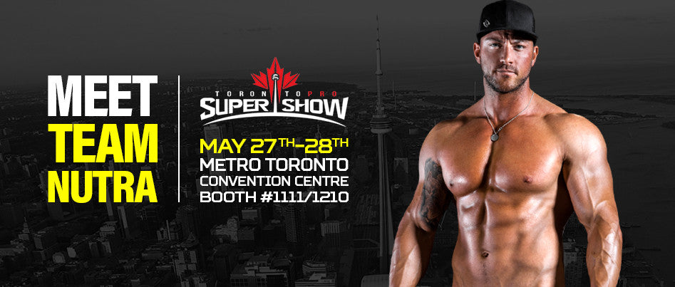 Team Nutra is coming to this year's Toronto Pro Show - May 27th-28th