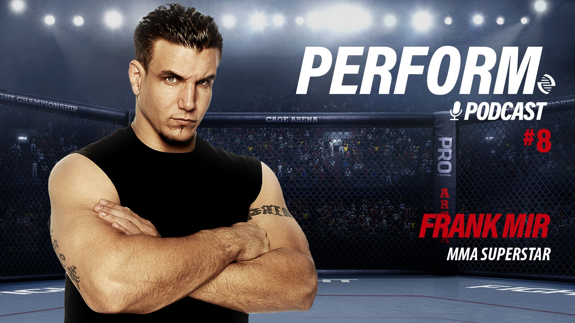 Perform Podcast Episode 008 - Frank Mir