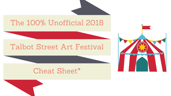 The 100% Unofficial Talbot Street Art Fair Cheat Sheet