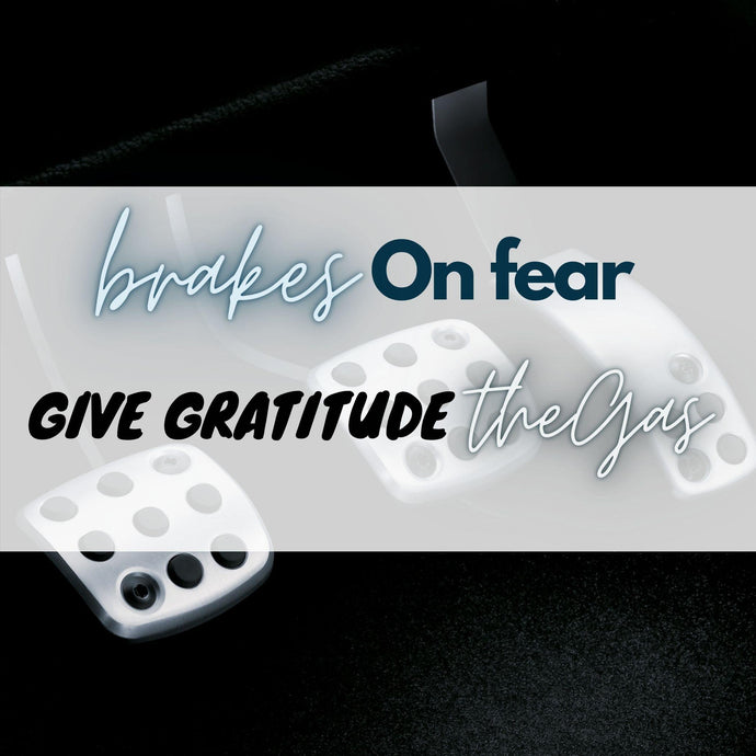 Brakes On Fear! 🚓 Give Gratitude The Gas!