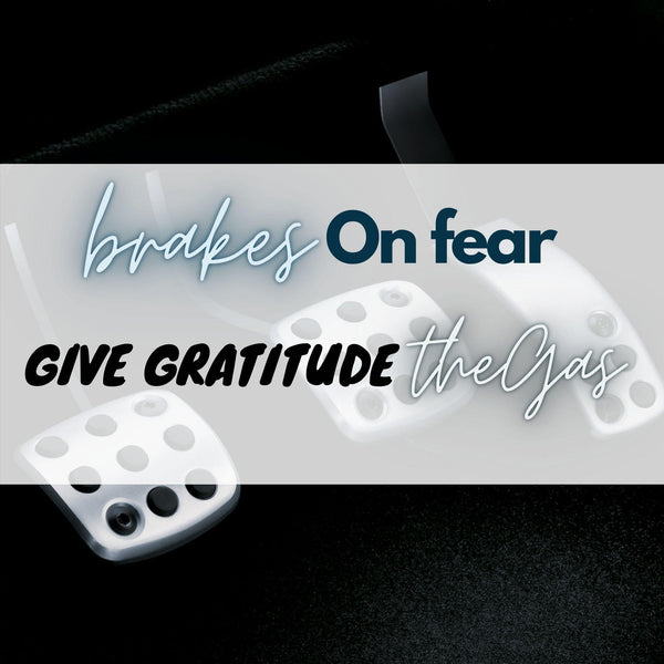 Brakes On Fear! 🚓 Give Gratitude The Gas! - DawnMiddleton.com