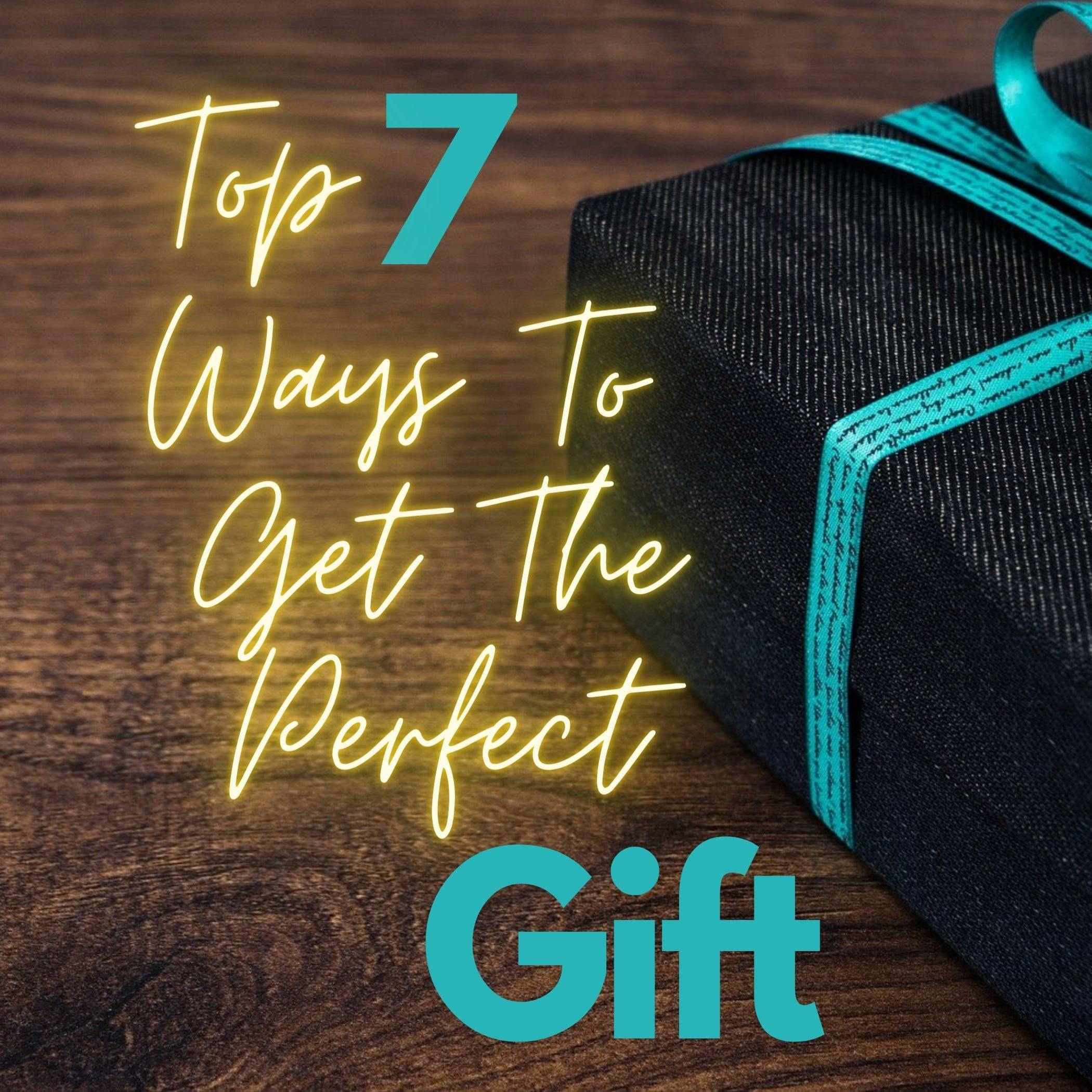 Top 7 Ways To Get That Perfect Gift 🎁
