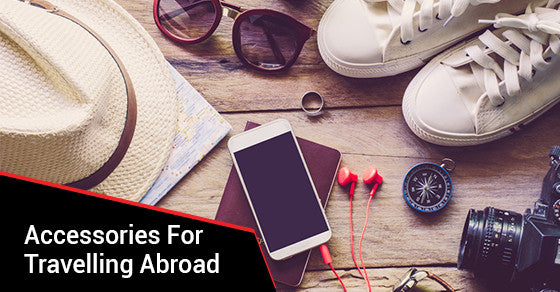 Travelling Abroad? Don't Forget These 6 Accessories