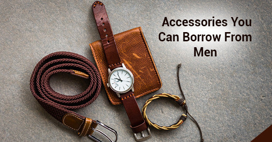 Accessories You Can Borrow From Men