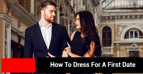 The Style Series: How To Dress For A First Date