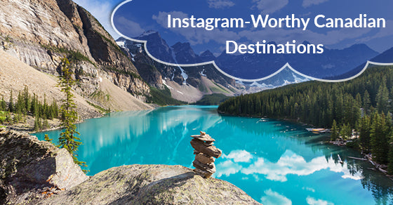 5 Instagram-Worthy Canadian Destinations