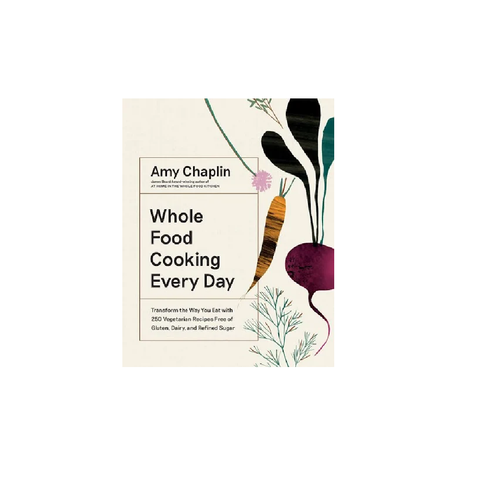 Whole Food Cooking Every Day Amy Chaplin