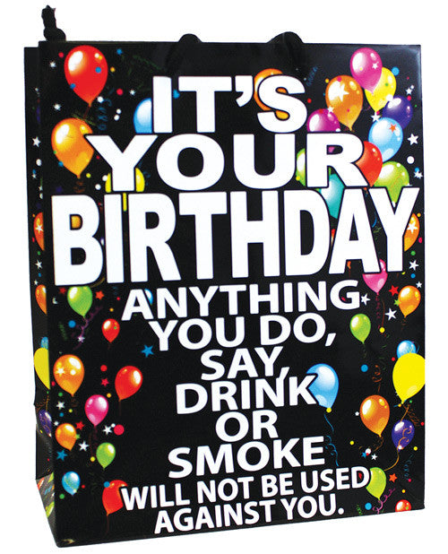 It's Your Birthday Anything You Do, Say, Drink Or Smoke...gift Bag