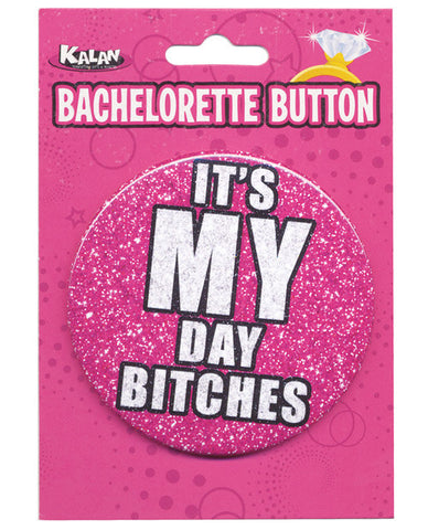Bachelorette Button - It's My Day Bitches