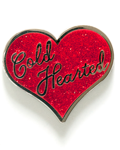 COLD HEARTED PIN