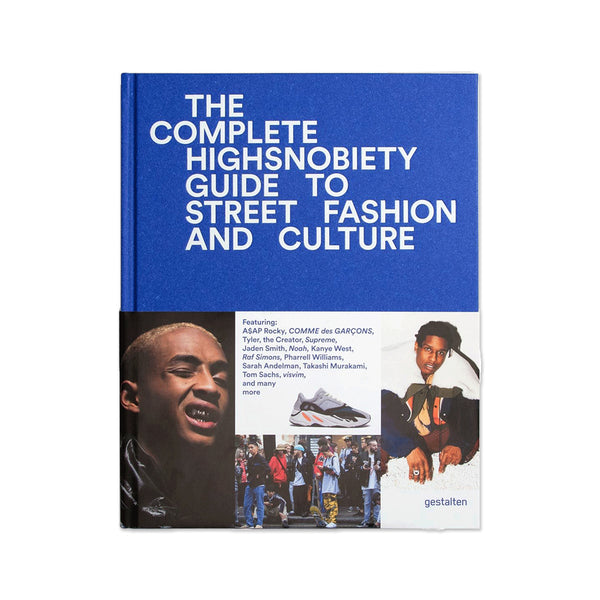 Highsnobiety - The Incomplete Highsnobiety Guide To Street Fashion and Culture