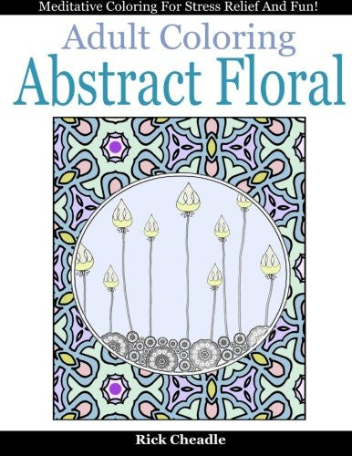 Adult Coloring Book: Abstract Floral Designs: Meditative Coloring for Stress Relief and Fun (Zen Time Colorscapes) (Volume 2)