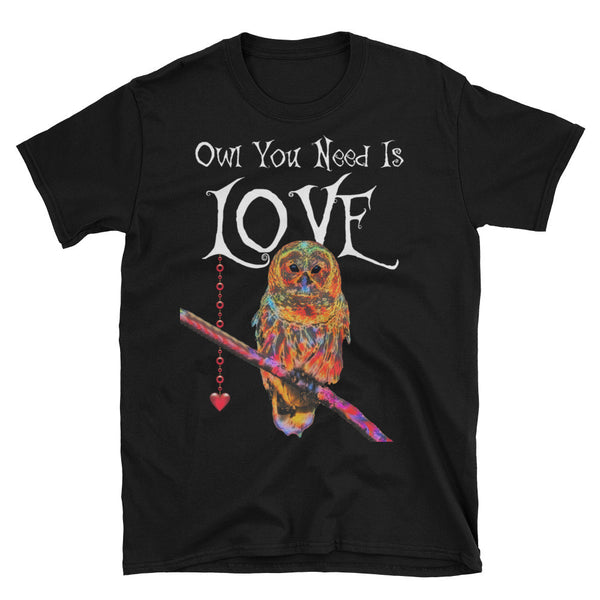 Owl You Need Is Love - Unisex T-Shirt