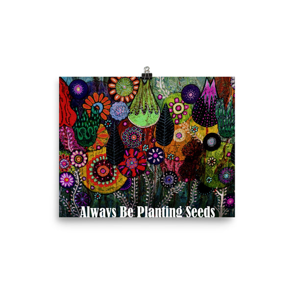 """Always Be Planting Seeds"" Photo paper poster"