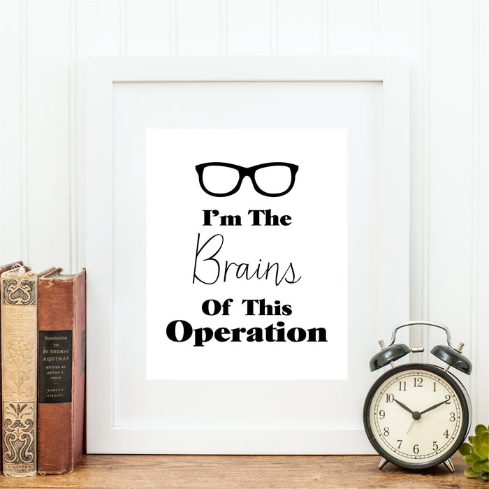 I'm The Brains Of This Operation Funny Wall Art