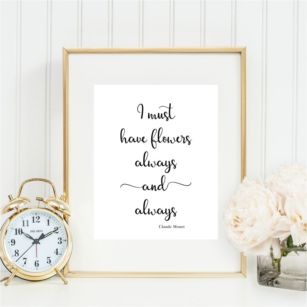 I must have flowers always and always art print