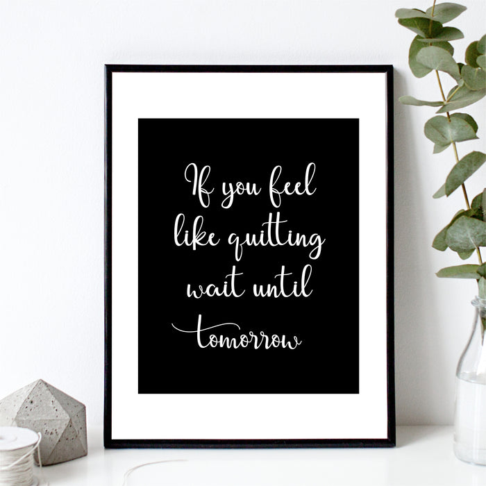 If You Feel Like Quitting Wait Until Tomorrow Wall Art