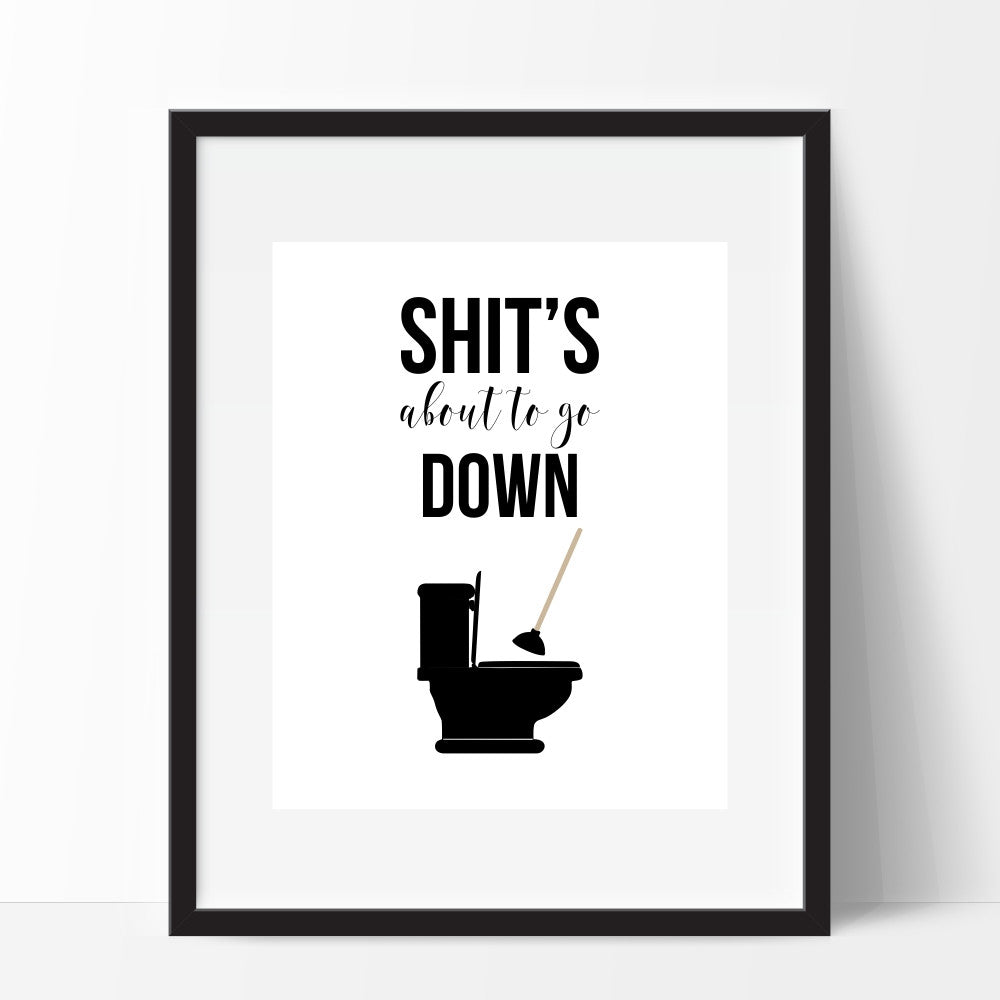 Shit's About To Go Down Art Print Toilet Humor Funny Bathroom Art