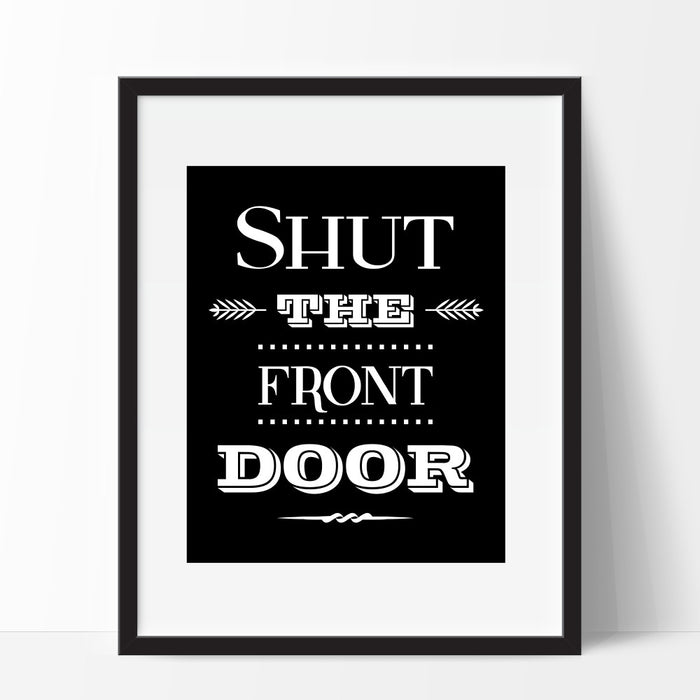 Shut The Front Door Funny Wall Art