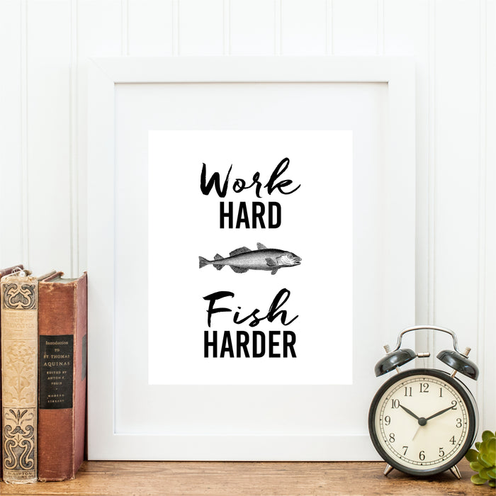 Work Hard Fish Harder Wall Art Fishing Print