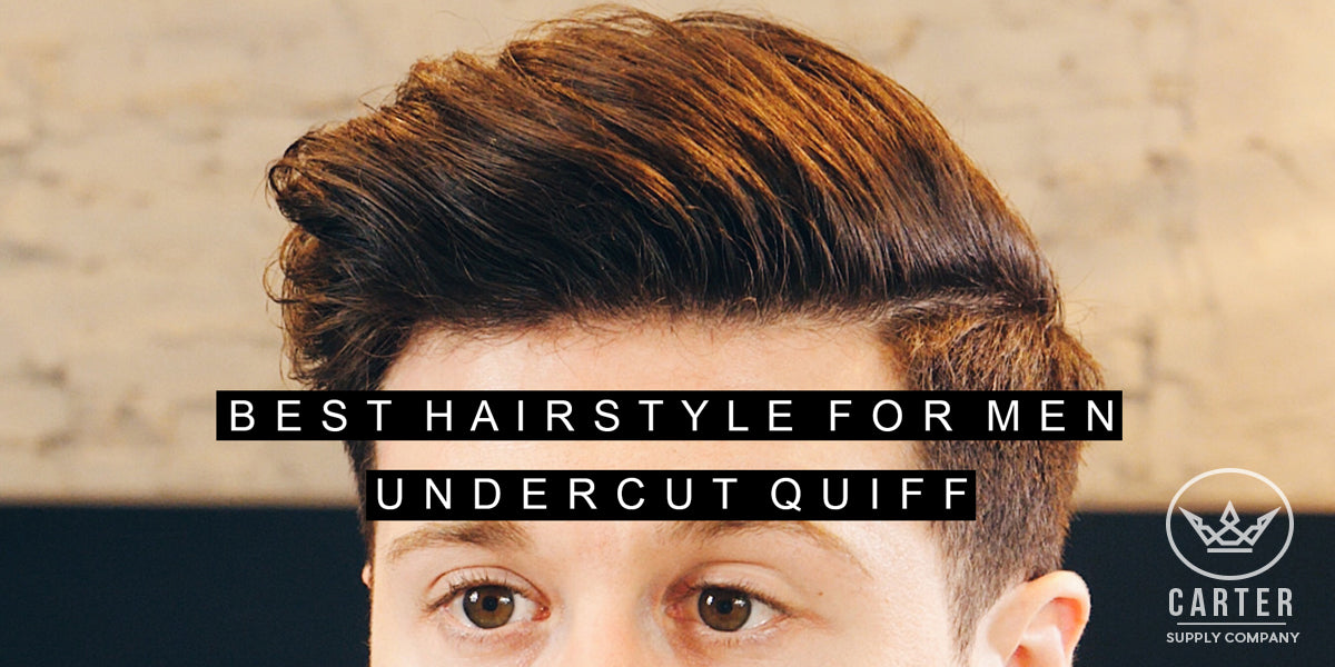 Carter Supply Company Undercut Quiff Best Hairstyle