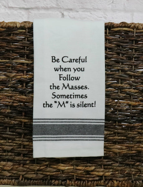 Be Careful When You Follow The Masses Tea Towel