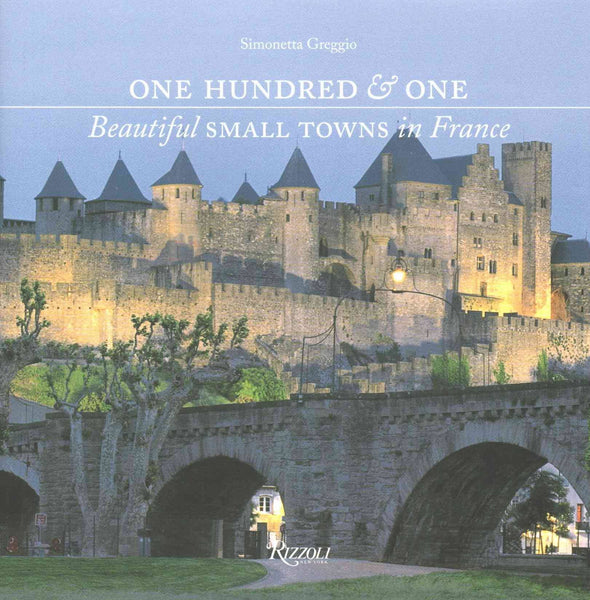One Hundred & One Beautiful Small Towns in France