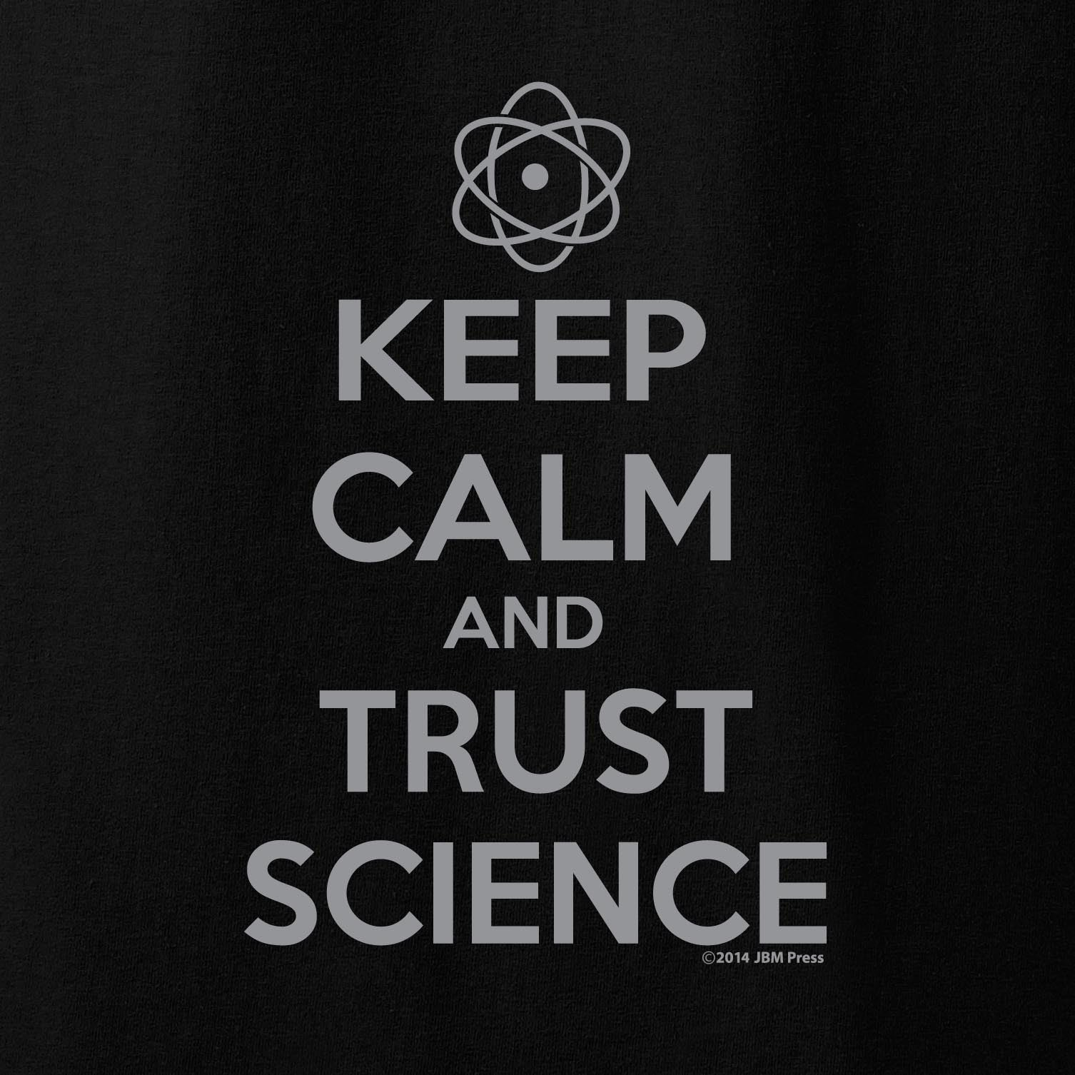 Keep Calm and Trust Science - JBM Press  - 1