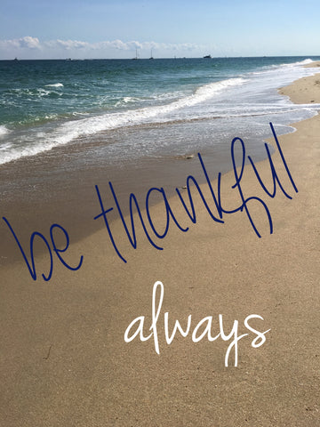 Be thankful.  Always