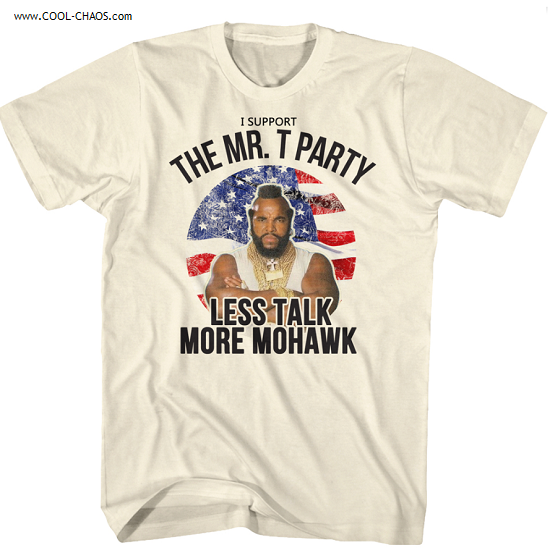 Mr. T T-Shirt / I Support the Mr. T Party 'Less Talk More Mohawk' USA T-Shirt