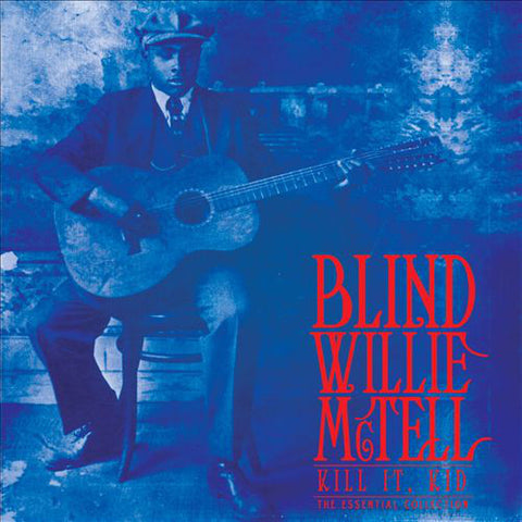 Blind Willie McTell - Kill It Kid: The Essential Collection (LP)
