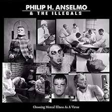 Philip H. Anselmo & The Illegals - Choosing Mental Illness as a Virtue (Gatefold 2xLP)
