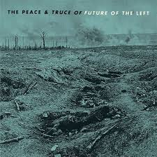 The Future Of The Left - The Peace & Truce Of (Gatefold LP)