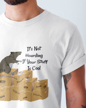 Mens T-Shirts, It's Not Hoarding If Your Stuff Is Cool