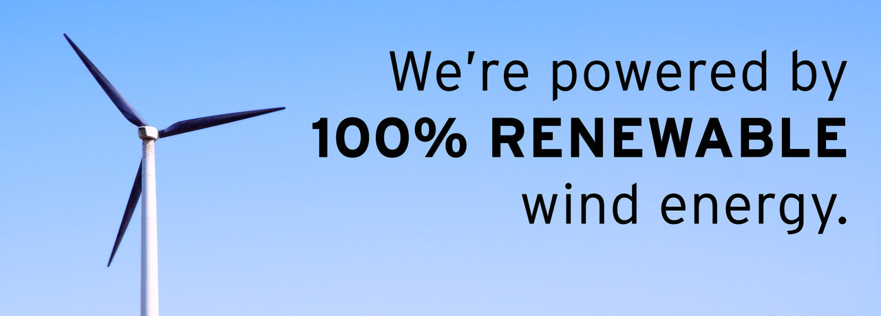 We're powered by 100% renewable wind energy.