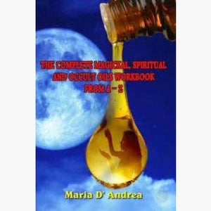 Complete Magickal Spiritual & Occult Oils Workbook From A To Z Books Mystical Moons
