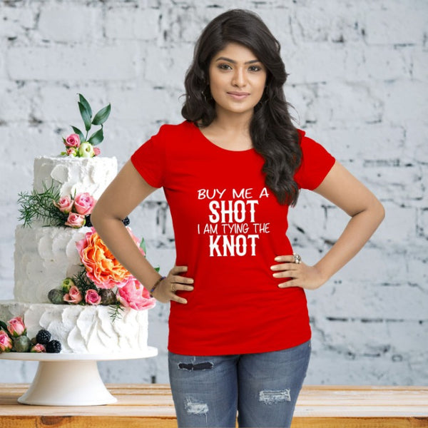 T Bhai - Buy Me a Shot I am Tying the Knot T-Shirt for Women