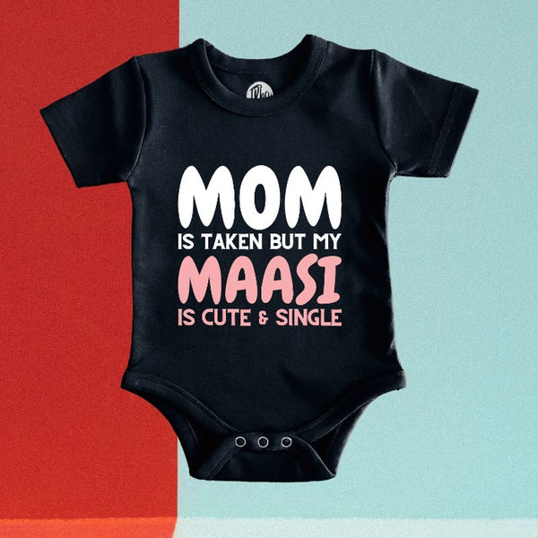 Mom is Taken But My Maasi is Cute & Single Gift Romper for Babies