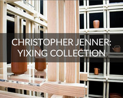 Christopher Jenner Yixing Collection
