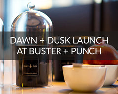 Dawn + Dusk candle launch at Buster + Punch