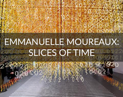 Emmanuelle Moureaux: Slices of Time