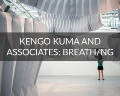 Kengo Kuma and Associates: Breath/ng