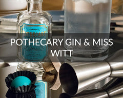 Pothecary Gin and Miss Witt