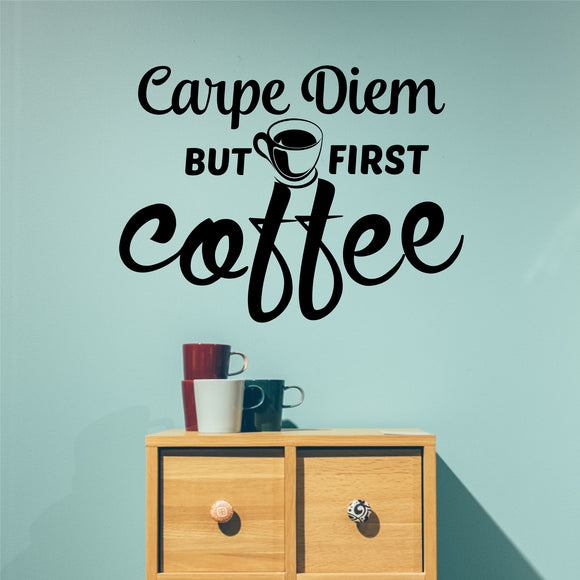 Coffee Wall Decal Carpe Diem But First Coffee Kitchen Vinyl Lettering