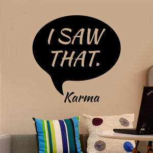 Wall Decal I Saw That Karma